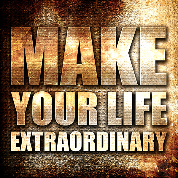 8 Tips for Leading an Extraordinary Life