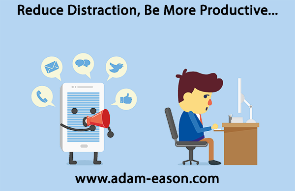 Distraction: 10 Ways to Reduce Problematic Distraction and be More Productive