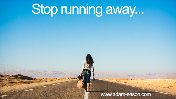 Stop Running Away from Your Problems