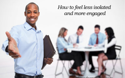 How to feel less isolated and more engaged