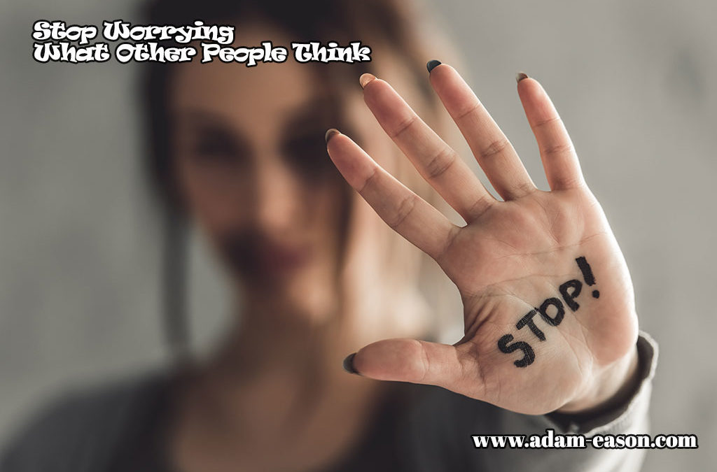 Stop Worrying What Other People Think