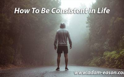 How To Be Consistent in Life