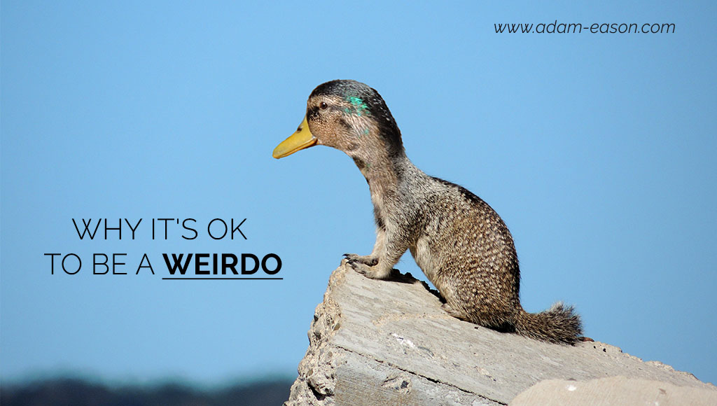 Why It's Ok To Be A Weirdo