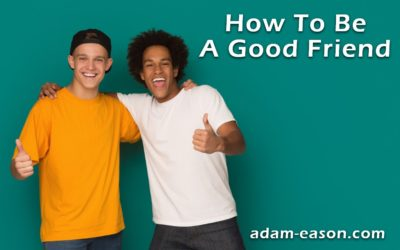 How to Be a good friend