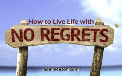 How to Live Life with No Regrets