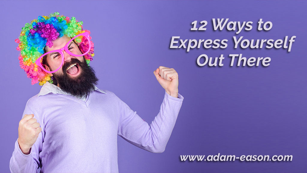 12 Ways to Express Yourself Out There