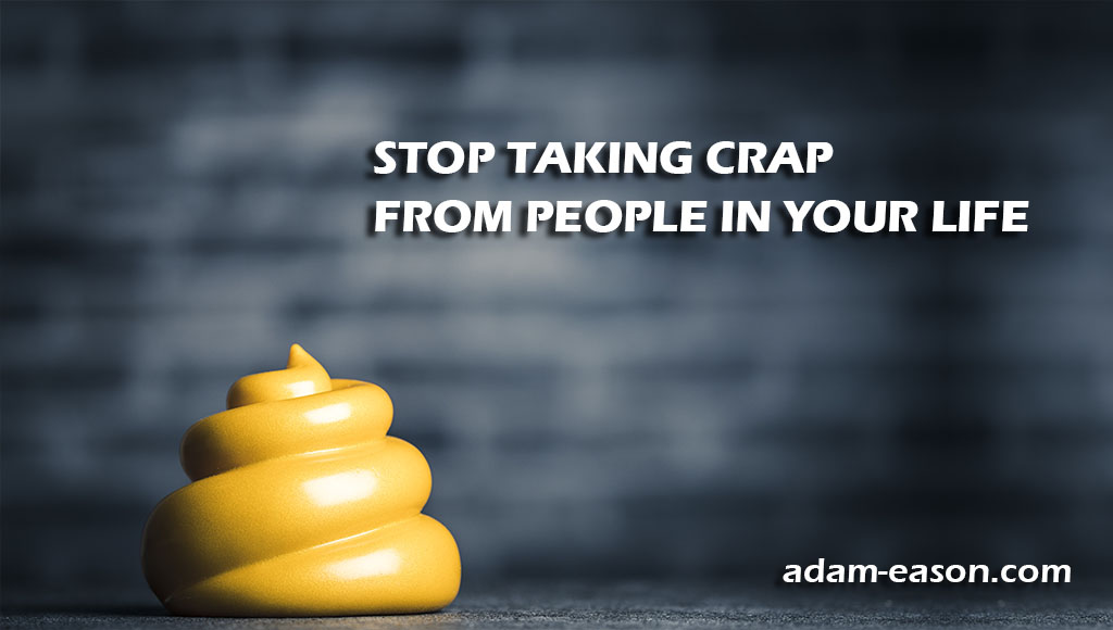 Stop Taking Crap From People in Your Life