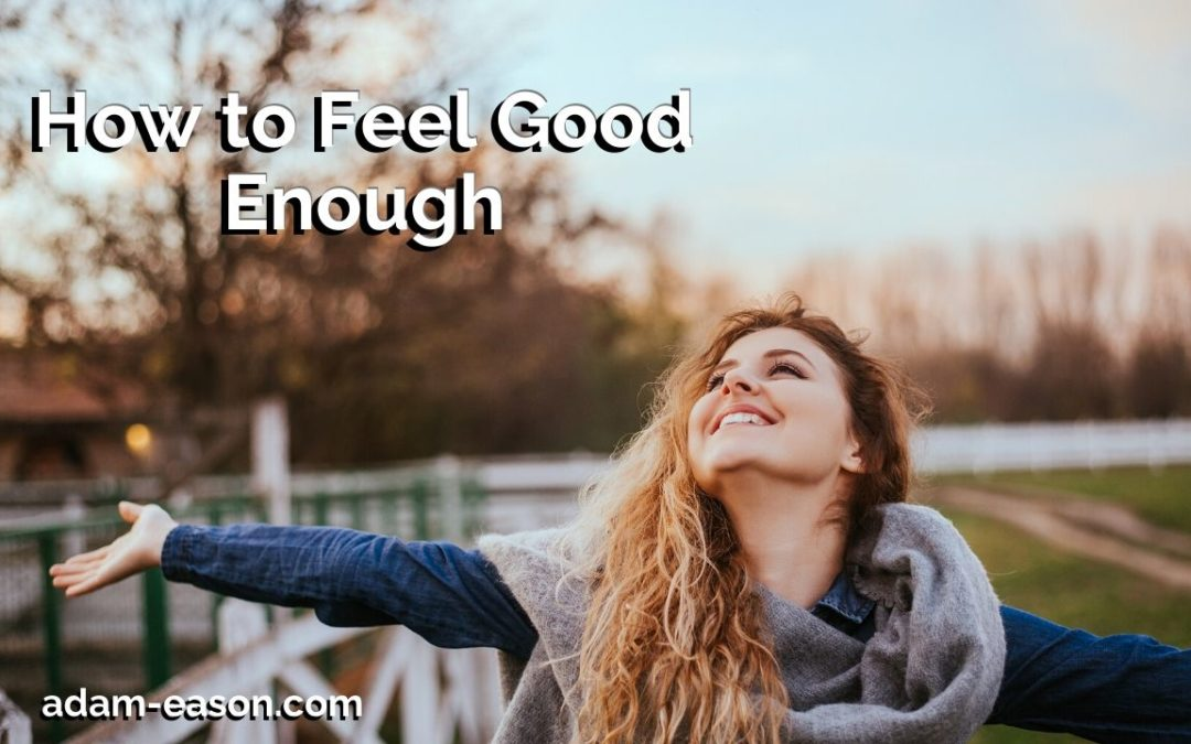 How to feel good enough