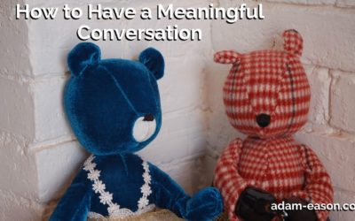 How to Have a Meaningful Conversation
