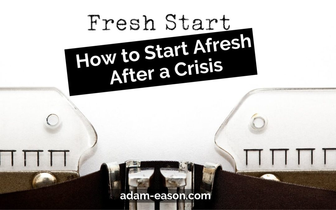 How to Start Afresh After a Crisis