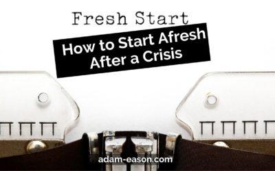 How to Start Afresh After a Crisis