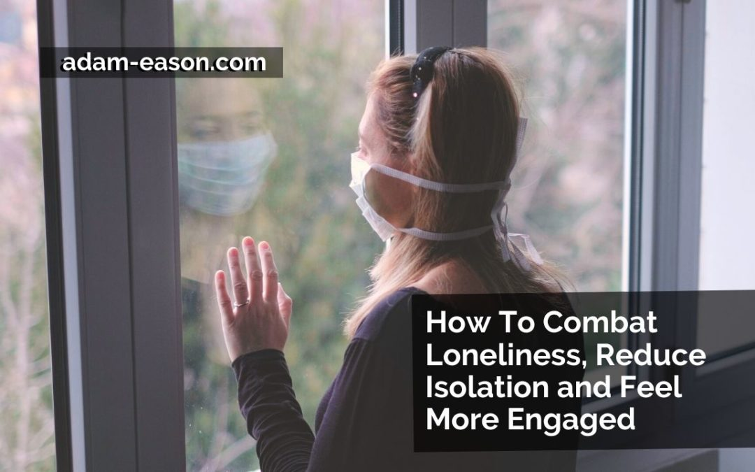 Video: How To Combat Loneliness, Reduce Isolation and Feel More Engaged