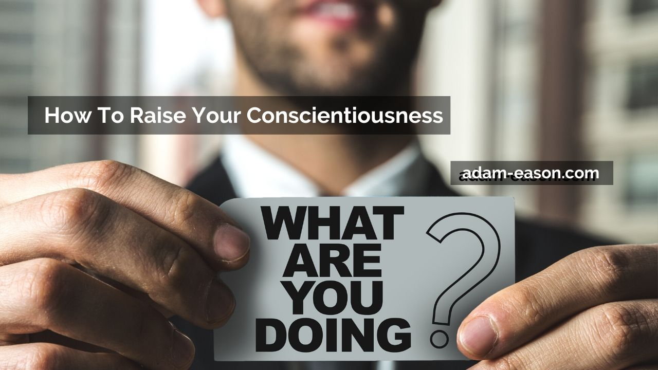 How To Raise Your Conscientiousness