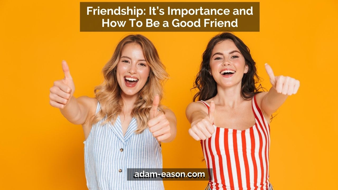 Video: Friendship: It's Importance and How To Be a Good Friend