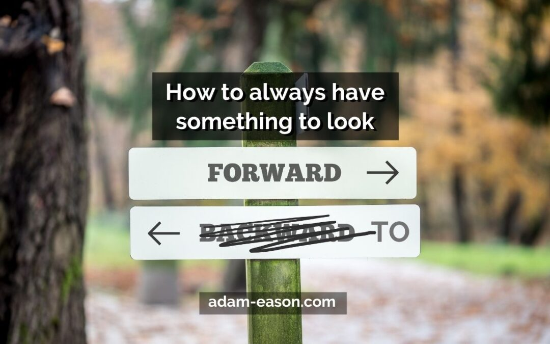 How to Always Have Something To Look Forward To