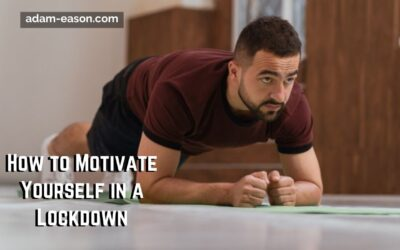 How to Motivate Yourself in a Lockdown