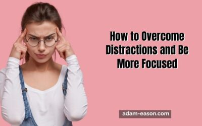 How to Overcome Distractions and Be More Focused