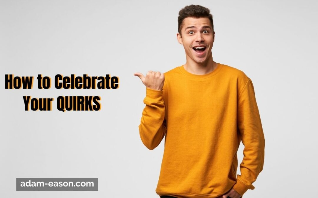 How to Celebrate Your QUIRKS