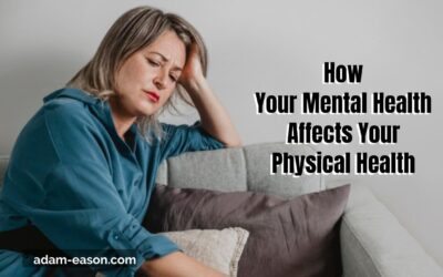 How Your Mental Health Affects Your Physical Health