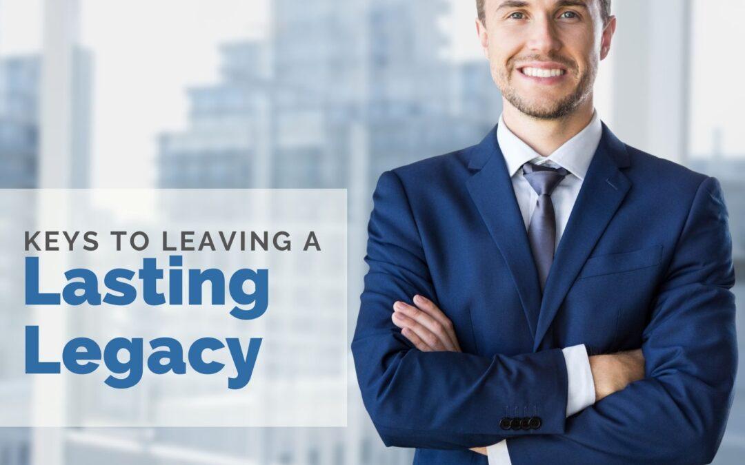 Keys to Leaving a Lasting Legacy