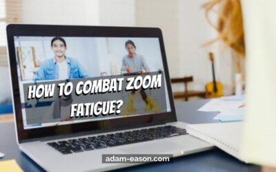 How to Combat Zoom Fatigue?