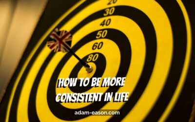 How to Be More Consistent in Life