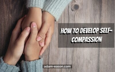 How to develop Self-Compassion