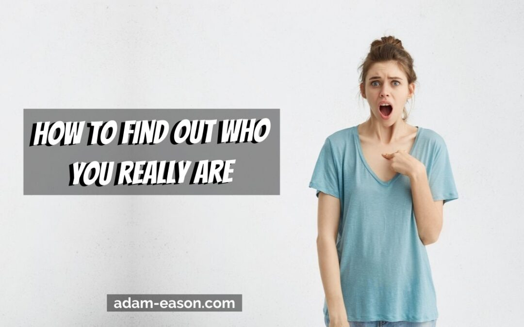 How to find out who you really are.